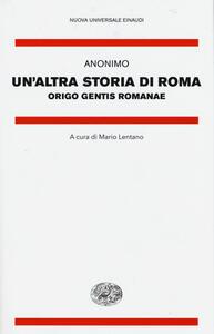 Un' altra storia di Roma. Origo gentis Romanae. Testo latino a fronte