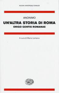 Libro Un' altra storia di Roma. Origo gentis Romanae. Testo latino a fronte Anonimo