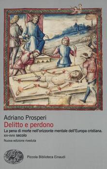 Delitto e perdono. La pena di morte nell'orizzonte mentale dell'Europa cristiana. XIV-XVIII secolo - Adriano Prosperi - copertina