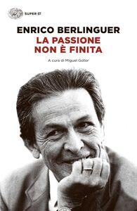 Libro La passione non è finita Enrico Berlinguer