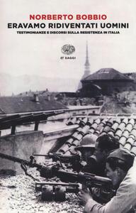 Eravamo ridiventati uomini. Testimonianze e discorsi sulla Resistenza in Italia (1955-1999)