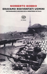 Libro Eravamo ridiventati uomini. Testimonianze e discorsi sulla Resistenza in Italia (1955-1999) Norberto Bobbio