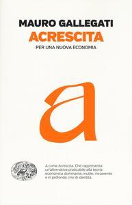 Acrescita. Per una nuova economia - Mauro Gallegati - copertina