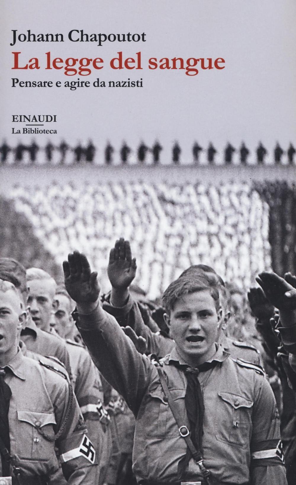 La legge del sangue. Pensare e agire da nazisti
