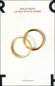 Foto Cover di La mia vita di uomo, Libro di Philip Roth, edito da Einaudi