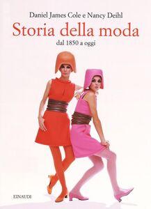 Libro Storia della moda dal 1850 a oggi Daniel J. Cole , Nancy Deihl