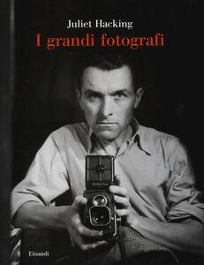 Foto Cover di I grandi fotografi, Libro di Juliet Hacking, edito da Einaudi 0