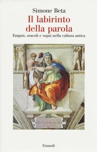 Il Il labirinto della parola. Enigmi, oracoli e sogni nella cultura antica - Beta Simone - wuz.it