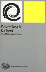 Foto Cover di Da fuori. Una filosofia per l'Europa, Libro di Roberto Esposito, edito da Einaudi