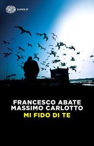 Foto Cover di Mi fido di te, Libro di Francesco Abate,Massimo Carlotto, edito da Einaudi