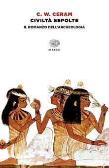 Civiltà sepolte. Il romanzo dell'archeologia - C. W. Ceram - copertina