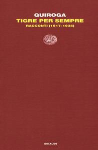 Libro Tigre per sempre. Racconti (1917-1935) Horacio Quiroga