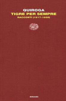 Tigre per sempre. Racconti (1917-1935) - Horacio Quiroga - copertina