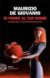 Libro In fondo al tuo cuore. Inferno per il commissario Ricciardi Maurizio De Giovanni