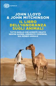 Foto Cover di Il libro dell'ignoranza sugli animali, Libro di John Lloyd,John Mitchinson, edito da Einaudi