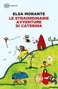 Foto Cover di Le straordinarie avventure di Caterina, Libro di Elsa Morante, edito da Einaudi
