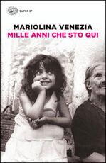 Libro Mille anni che sto qui Mariolina Venezia