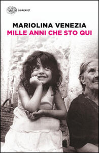 Mille anni che sto qui - Mariolina Venezia - copertina