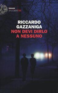 Foto Cover di Non devi dirlo a nessuno, Libro di Riccardo Gazzaniga, edito da Einaudi