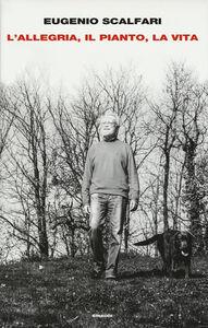 Foto Cover di L' allegria, il pianto, la vita, Libro di Eugenio Scalfari, edito da Einaudi