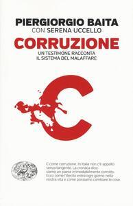 Corruzione. Un testimone racconta il sistema del malaffare - Piergiorgio Baita,Serena Uccello - copertina