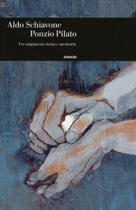 Libro Ponzio Pilato. Un enigma tra storia e memoria Aldo Schiavone