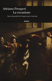 Ristorantezintonio.it La vocazione. Storie di gesuiti tra Cinquecento e Seicento Image