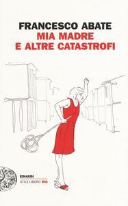 Mia madre e altre catastrofi - Francesco Abate - copertina
