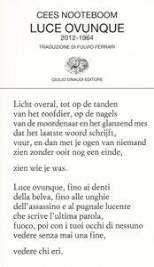 Foto Cover di Luce ovunque (2012-1964), Libro di Cees Nooteboom, edito da Einaudi