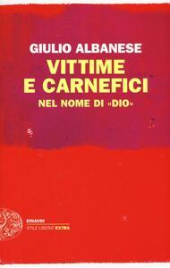 Vittime e carnefici nel nome di «Dio» - Giulio Albanese - copertina