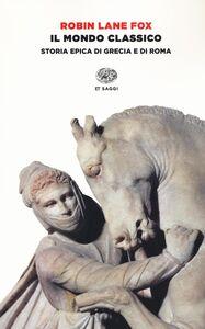 Foto Cover di Il mondo classico. Storia epica di Grecia e di Roma, Libro di Robin Lane Fox, edito da Einaudi