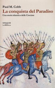 Libro La conquista del Paradiso. Una storia islamica delle Crociate Paul M. Cobb