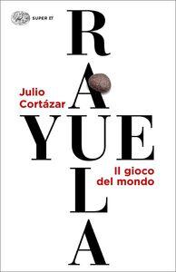 Libro Rayuela. Il gioco del mondo Julio Cortázar