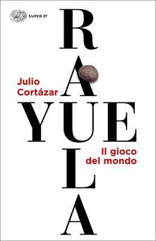 Rayuela. Il gioco del mondo - Julio Cortázar - copertina