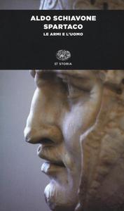 Libro Spartaco. Le armi e l'uomo Aldo Schiavone