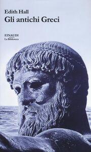 Libro Gli antichi Greci Edith Hall