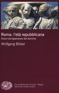 Libro Roma: l'età repubblicana. Forum ed espansione del dominio Wolfgang Blösel