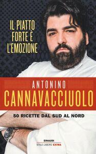 Foto Cover di Il piatto forte è l'emozione. 50 ricette dal Sud al Nord, Libro di Antonino Cannavacciuolo, edito da Einaudi 0
