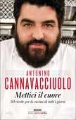 Libro Mettici il cuore. 50 ricette per la cucina di tutti i giorni Antonino Cannavacciuolo