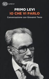Libro Io che vi parlo. Conversazione con Giovanni Tesio Primo Levi , Giovanni Tesio