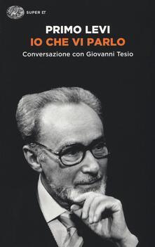 Io che vi parlo. Conversazione con Giovanni Tesio - Primo Levi,Giovanni Tesio - copertina