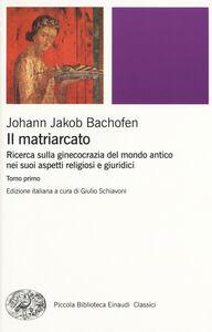 Libro Il matriarcato. Ricerca sulla ginecocrazia nel mondo antico nei suoi aspetti religiosi e giuridici Johann J. Bachofen