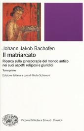 Il matriarcato. Ricerca sulla ginecocrazia nel mondo antico nei suoi aspetti religiosi e giuridici