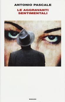 Le aggravanti sentimentali - Antonio Pascale - copertina