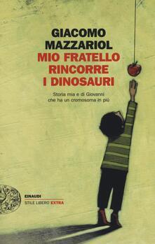 Mio fratello rincorre i dinosauri. Storia mia e di Giovanni che ha un cromosoma in più - Giacomo Mazzariol - copertina