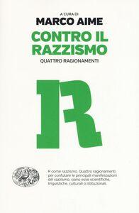 Foto Cover di Contro il razzismo. Quattro ragionamenti, Libro di  edito da Einaudi