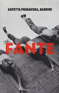 Foto Cover di Aspetta primavera, Bandini, Libro di John Fante, edito da Einaudi