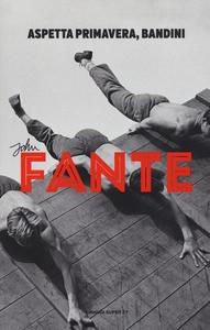 Libro Aspetta primavera, Bandini John Fante