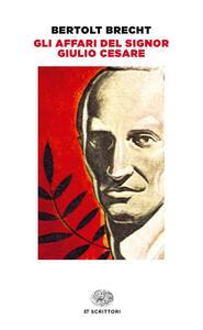 Gli affari del signor Giulio Cesare - Bertolt Brecht - copertina