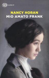 Foto Cover di Mio amato Frank, Libro di Nancy Horan, edito da Einaudi